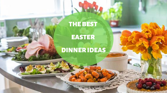 The Best Easter Dinner Ideas
