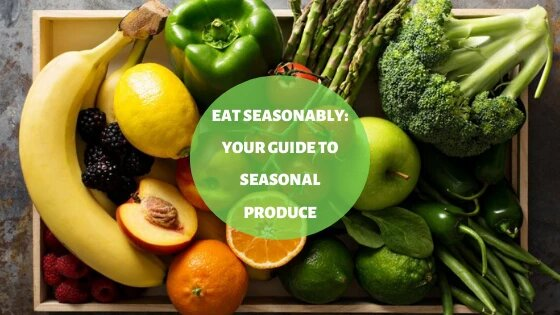 Eat Seasonably: Your Guide To Seasonal Produce