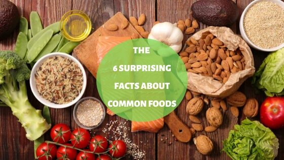 The 6 Surprising Facts About Common Foods