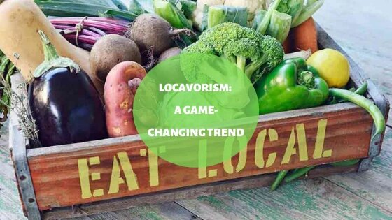 Locavorism: A Game-Changing Trend