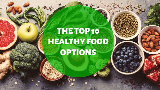 The Top 10 Healthy Food Options