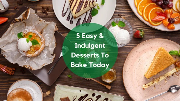 5 Easy & Indulgent Desserts To Bake Today