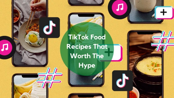 TikTok Food Recipes That Worth The Hype!