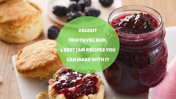 VegOut Fruit&Veg Box: 5 Best Jam Recipes You Can Make With It