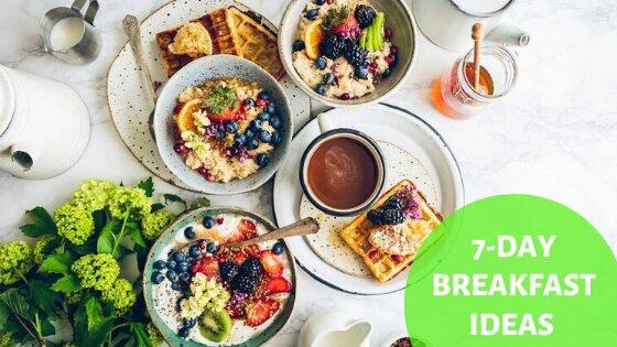 7-Day Breakfast Ideas