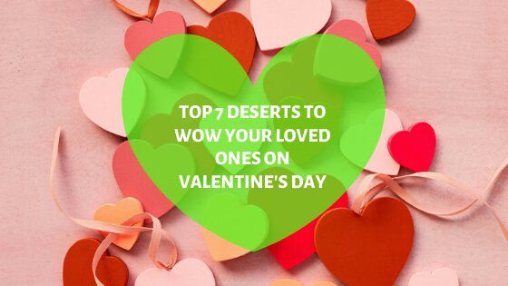 Top 7 Desserts On Valentine's Day!