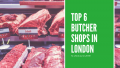 Top 6 Butcher Shops in London 2019! Exclusive Grocemania Rating Revealed